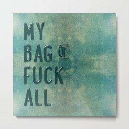 My Bag of Fuck All Metal Print