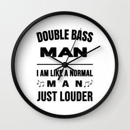 Double Bass Man Like A Normal Man Just Louder Wall Clock