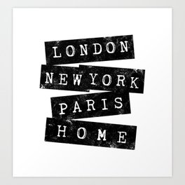 LONDON, NEW YORK, PARIS, HOME BY SUBGRL Art Print