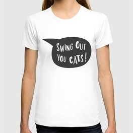 Swing out you cats! T-shirt