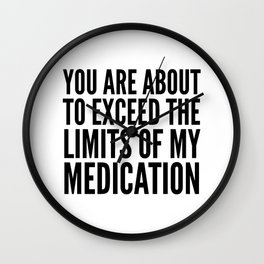 You Are About to Exceed the Limits of My Medication Wall Clock