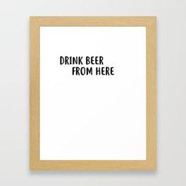 Drink Beer From Here Craft Beer Beer Snob Ipa Beer Microbrewing Framed Art Print