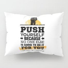 Push Yourself Because No One Else Is Going To Do It For You. Inspiring Creative Motivation Quote. Pillow Sham