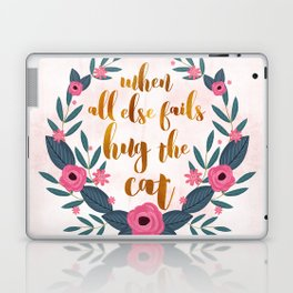 When all else fails hug the cat // funny cat quote Laptop & iPad Skin