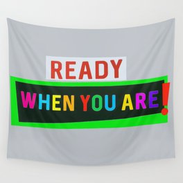 Ready When You Are! Wall Tapestry