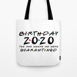 Birthday 2020 The One Where We were Quarantined Funny Tote Bag