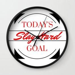 TODAY'S GOAL: SLAY HARD Wall Clock