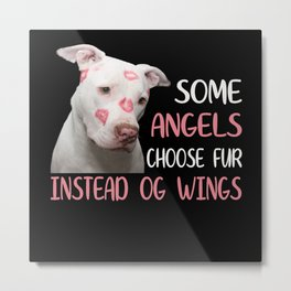 Some Angels Choose Fur Pitbull Metal Print