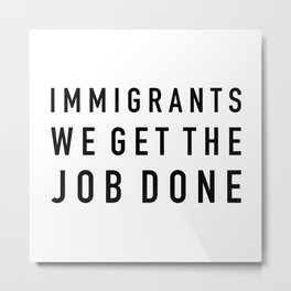 Immigrants We Get the Job Done - Hamilton Metal Print