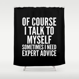 Of Course I Talk To Myself Sometimes I Need Expert Advice (Black & White) Shower Curtain