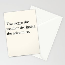 The worse the weather the better the adventure (Quote) Stationery Cards