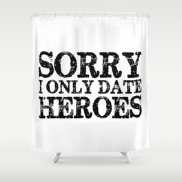 Sorry, I only date heroes!  Shower Curtain
