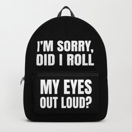 I'm Sorry Did I Roll My Eyes Out Loud (Black) Backpack