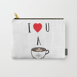 I Heart You A Latte Carry-All Pouch