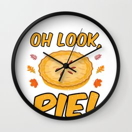 I Can't Eat Another Bite Oh Look Pie Holiday Gifts Wall Clock