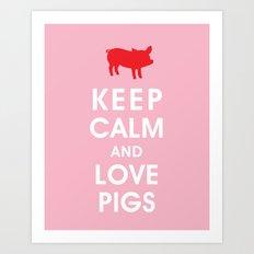 Keep Calm and Love Pigs Art Print