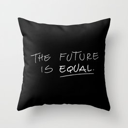 The Future is Equal Throw Pillow