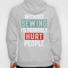Without Sewing, I'd Probably Hurt People Hoody