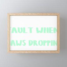 It Aint My Fault When Im Walkin Jaws Droppin Framed Mini Art Print
