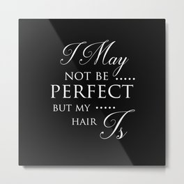 I May Not Be Perfect But My Hair Is - Hairdresser Decor Metal Print