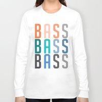 bass Long Sleeve T-shirts featuring BASS BASS BASS by DropBass