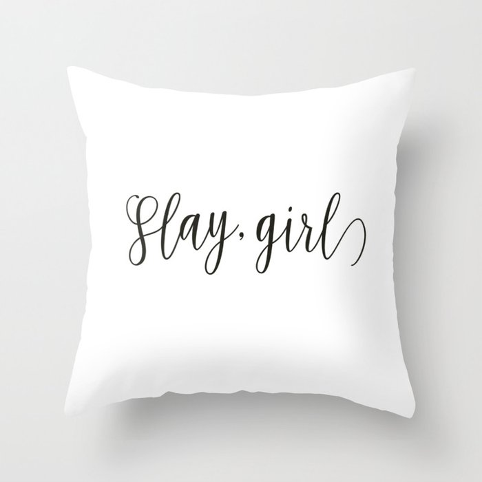 Slay, Girl Throw Pillow
