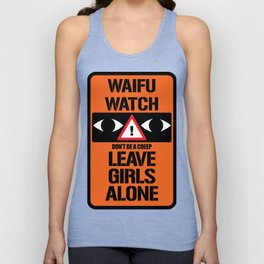 Convention WAIFU WATCH - LEAVE GIRLS ALONE don't be a creep Unisex Tank Top