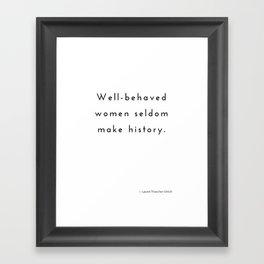 Well-behaved women seldom make history. Framed Art Print