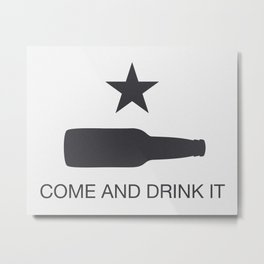 Come And Drink It Metal Print