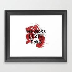No more I love you's Framed Art Print