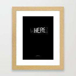 Here. Framed Art Print