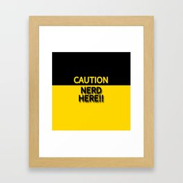 CAUTION NERD HERE!!! Framed Art Print