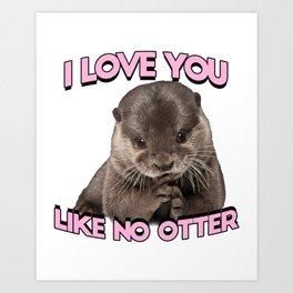 I love you like no otter Art Print