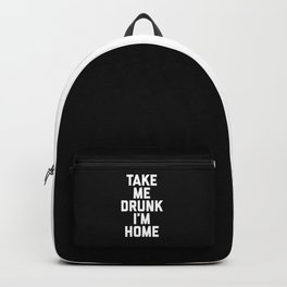 Take Me Drunk Funny Quote Backpack