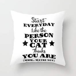 Start everyday like the person your cat thinks you are (mmm..maybe not) Throw Pillow