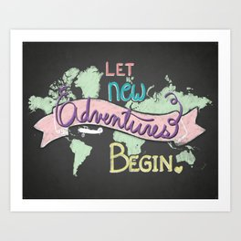 Let New Adventures Begin - Inspirational Quote Art Print - Chalkbooard and Hand lettering Art Print