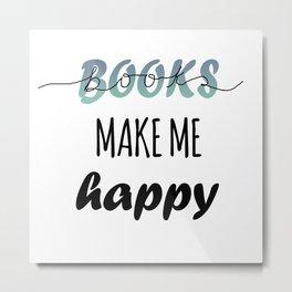 BOOKS MAKE ME HAPPY Metal Print