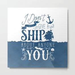 I Don't Really Give a Ship About Anyone But You Metal Print
