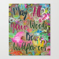 May All Your Weeds Be Wildflowers   Canvas Print