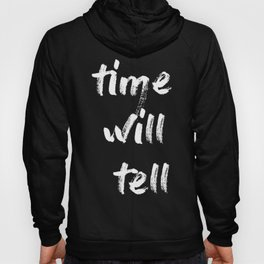time will tell Hoody