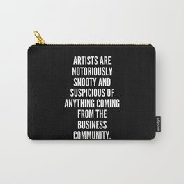 Artists are notoriously snooty and suspicious of anything coming from the business community Carry-All Pouch