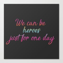 We can be heroes Canvas Print