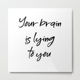 Your brain is lying to you Metal Print