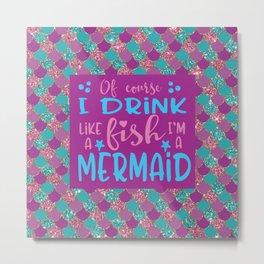 I'm A Mermaid Metal Print