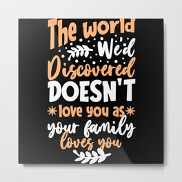he World We'd Discovered Metal Print