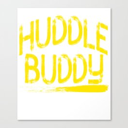 """Huddle Buddy"" tee design for friends and family of yours!Makes a nice and perfect gift this holiday Canvas Print"