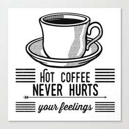 Hot Coffee Never Hurts Your Feelings Canvas Print