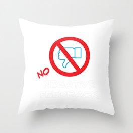Funny Feedback Tshirt Designs No Negative Feedback Throw Pillow