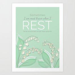 Sometimes I am at My Bravest When I Rest Art Print