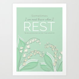 Sometimes I am at My Bravest When I Rest Art Print